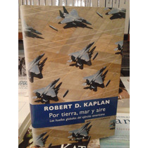 Robert D. Kaplan Por Tierra Mar Y Aire Ediciones B Tapa Dura