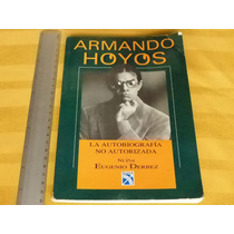 Armando Hoyos. La Biografía No Autorizada, Editorial Diana.