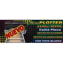 Impresora De Playeras Dtg 1430w Con Tinta Blanca Cama Plana