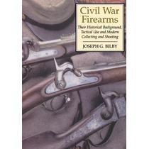 Las Armas De Fuego De La Guerra Civil: Sus Antecedentes Hist