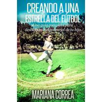 Creando Una Estrella De Futbol - Libro Dig