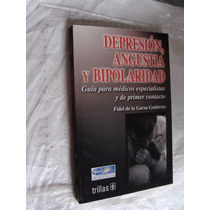 Libro Depresion , Angustia Y Bipolaridad , Fidel De La Garza