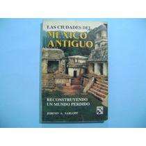 Libro Las Ciudades Del Mexico Antiguo / Jeremy A. Sabloff