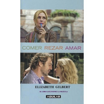 Comer Rezar Amar - Elizabeth Gilbert - Editorial Aguilar