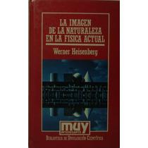 La Imagen De La Naturaleza En La Física Actual; W Heisenberg