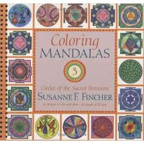 Mandalas Para Colorear 3: Círculos Del Sagrado Femenino (un