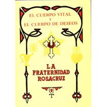 El Cuerpo Vital Y El Cuerpo De Deseos, Fraternidad Rosacruz