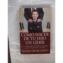 Libro Como Hacer De Tu Hijo Un Lider , Mario Borghino , Año
