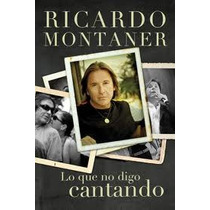 Libro Lo Que No Digo Cantando, Ricardo Montaner.