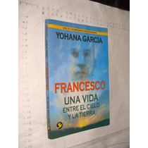 Libro Francesco Una Vida Entre El Cielo Y La Tierra , Yohan