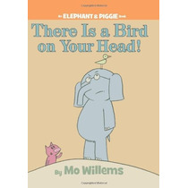 Hay Un Pájaro En Su Cabeza! (un Elefante Y Piggie Libro)