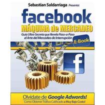 Como Ganar Dinero Con Facebook Maquina De Mercadeo - Ebook