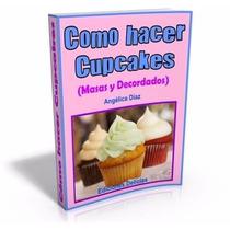 Libro: Cómo Hacer Cupcakes, Masa Y Decorados - Ed. Delicias