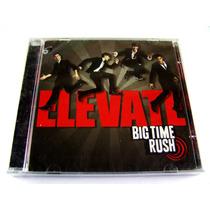 Big Time Rush / Elevate Cd Nuevo Sellado 1a Ed 2011