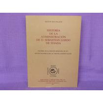 Historia De La Administración De D.sebastián Lerdo De Tejada