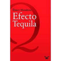 Efecto Tequila Élmer Mendoza Libro Digital