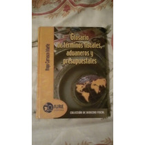 Libro Glosario De Términos Fiscales, Aduaneros Y Presupuesta