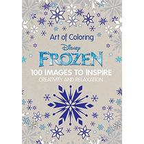 Arte De Colorear Frozen: 100 Imágenes Para Inspirar La Creat
