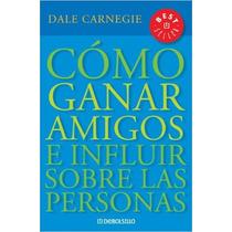 Cómo Ganar Amigos E Influir Sobre Las Personas-libro Digital