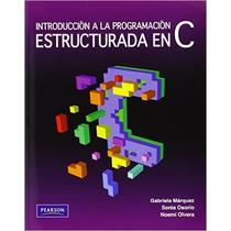 Introduccion A La Programacion Estructurada En C.- Marquez