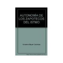 Libro Autonomia De Los Zapotecos Del Istmo *cj