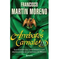 Arrebatos Carnales - Francisco Martin Moreno Colección Digit