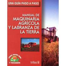 Manual De Maquinaria Agricola Y Labranza De La Tierra