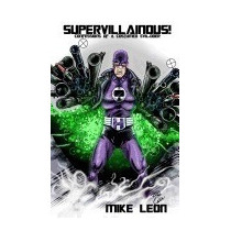 Libro Supervillainous!: Confessions Of A Costumed, Mike Leon