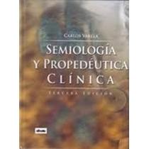 Libro: Semiología Y Propedéutica Clinica - Carlos Varela