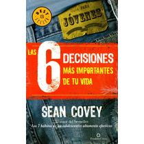 6 Decisiones Mas Importantes De Tu Vida - Sean Covey