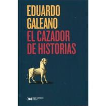 El Cazador De Historias - Eduardo Galeano - Nuevo
