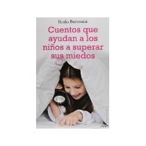 Libro Cuentos Que Ayudan A Los Niños A Superar Sus Mie *cj