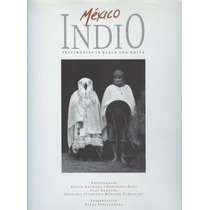 México Indio. Testimonies In Black And White.
