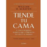 Tiende Tu Cama Y Otros Pequeños Hábitos - William H. Mcraven