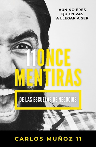 11 Mentiras De Las Escuelas De Negocios - Carlos Muñoz