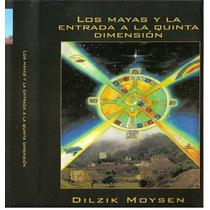 Libro: Los Mayas Y La Entrada A La Quinta Dimensión