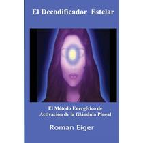 El Decodificador Estelar: El Método Energético De Activación