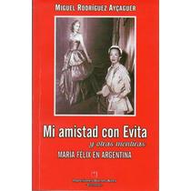 Mi Amistad Con Evita Y Otras Mentiras Maria Felix Argentina