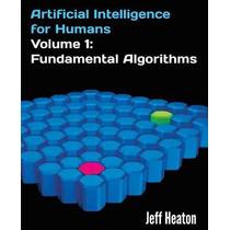 Inteligencia Artificial Para Los Seres Humanos Volumen 1: Al