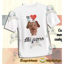 B Playera Yo Amo A Mi Perro ¡ Ponle Su Nombre Y Color !
