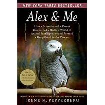 Alex & Me: ¿cómo Un Científico Y Un Loro Descubierto Un Mund