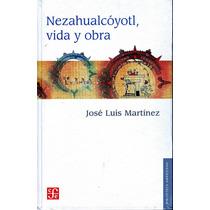 Nezahualcóyotl, Vida Y Obra. Carlos Luis Martínez. Fce Nuevo