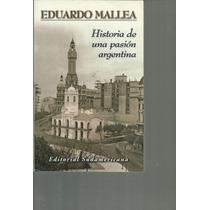 Historia De Una Pasión Argentina. Eduardo Mallea Lvm
