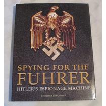 Espiando Para El Fuhrer: La Fuerza De Espionaje Alemana