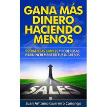 Gana Mas Dinero Haciendo Menos - Libro Digital - Ebook