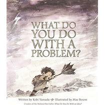 ¿qué Hacer Con Un Problema?