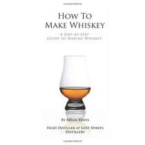 Cómo Hacer Whisky: Una Guía Paso A Paso Para Hacer Whisky