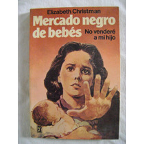 Mercado Negro De Bebés. No Venderé A Mi Hijo - Elizabeth C.