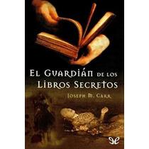 El Guardián De Los Libros Secretos Joseph M. Carr Libro Digi