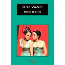 El Lustre De La Perla Sarah Waters Libro Digital